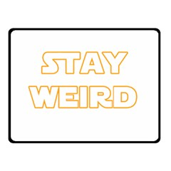 Stay Weird Double Sided Fleece Blanket (small)  by Valentinaart