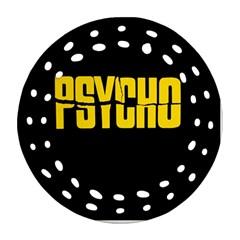 Psycho  Ornament (round Filigree) by Valentinaart