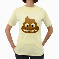 Poo Happens Women s Yellow T Shirt