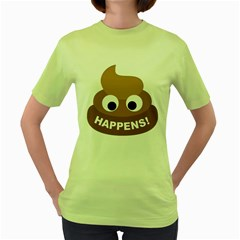 Poo Happens Women s Green T Shirt by Vitalitee