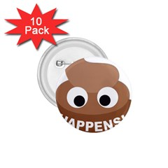 Poo Happens 1 75  Buttons (10 Pack)