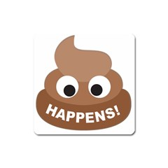 Poo Happens Square Magnet by Vitalitee