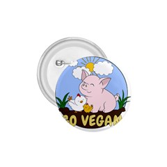 Go Vegan   Cute Pig And Chicken 1 75  Buttons by Valentinaart