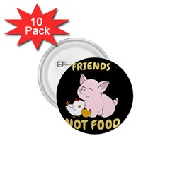 Friends Not Food   Cute Pig And Chicken 1 75  Buttons (10 Pack) by Valentinaart