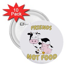 Friends Not Food   Cute Cow, Pig And Chicken 2 25  Buttons (10 Pack)  by Valentinaart
