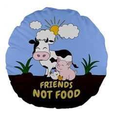 Friends Not Food   Cute Cow, Pig And Chicken Large 18  Premium Flano Round Cushions by Valentinaart