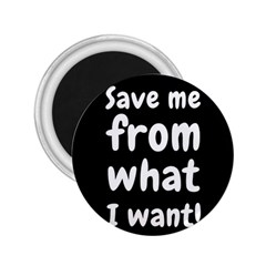 Save Me From What I Want 2 25  Magnets by Valentinaart