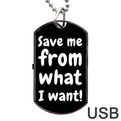 Save Me From What I Want Dog Tag Usb Flash (one Side) by Valentinaart