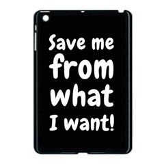 Save Me From What I Want Apple Ipad Mini Case (black) by Valentinaart