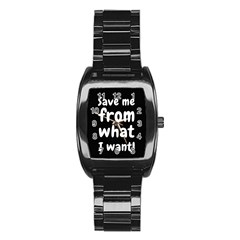Save Me From What I Want Stainless Steel Barrel Watch by Valentinaart