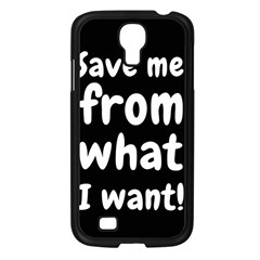 Save Me From What I Want Samsung Galaxy S4 I9500/ I9505 Case (black) by Valentinaart