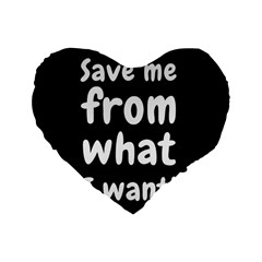 Save Me From What I Want Standard 16  Premium Flano Heart Shape Cushions by Valentinaart