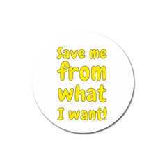 Save Me From What I Want Magnet 3  (round)