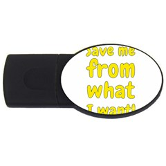 Save Me From What I Want Usb Flash Drive Oval (4 Gb) by Valentinaart