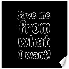 Save Me From What I Want Canvas 16  X 16   by Valentinaart