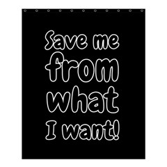 Save Me From What I Want Shower Curtain 60  X 72  (medium)  by Valentinaart
