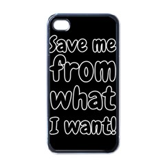 Save Me From What I Want Apple Iphone 4 Case (black) by Valentinaart