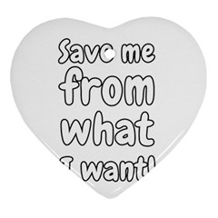 Save Me From What I Want Ornament (heart) by Valentinaart