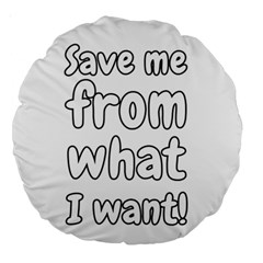 Save Me From What I Want Large 18  Premium Round Cushions by Valentinaart