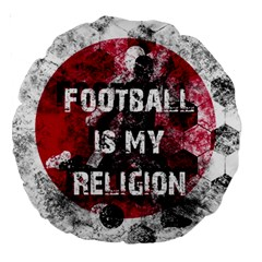 Football Is My Religion Large 18  Premium Round Cushions by Valentinaart