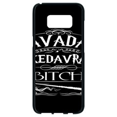 Avada Kedavra Bitch Samsung Galaxy S8 Black Seamless Case