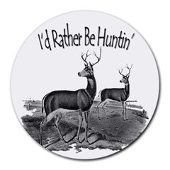 I d Rather Be Huntin  Round Mousepad by UNEEQUES