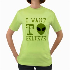 I Want To Believe Women s Green T Shirt