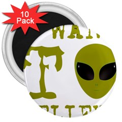 I Want To Believe 3  Magnets (10 Pack)