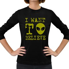 I Want To Believe Women s Long Sleeve Dark T Shirts