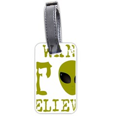 I Want To Believe Luggage Tags (one Side)  by Samandel
