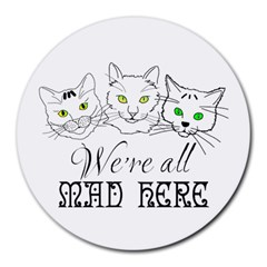 Funny Cats  We Are All Mad Here Round Mousepads