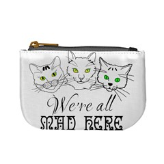 Funny Cats  We Are All Mad Here Mini Coin Purses by FunnyCow