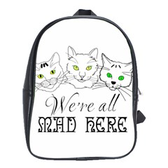 Funny Cats  We Are All Mad Here School Bag (large) by FunnyCow
