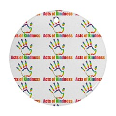 Acts Of Kindness Round Ornament (two Sides)