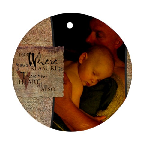 Where Your Treasure Is By Carolina Scraps   Ornament (round)   N9fl9ao73qk0   Www Artscow Com Front