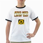 jerks need lovin  too Ringer T