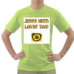 jerks need lovin  too Green T-Shirt