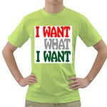 i want what i wan Green T-Shirt