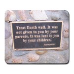 treat earth well.  it was not given to you by your parents.  it was lent to you by your children. - Large Mousepad