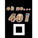 Oh No...40th Birthday Card - Greeting Card 5  x 7