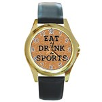 Eat ~ Drink ~ Sports Watch - Round Gold Metal Watch