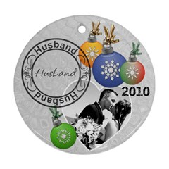 Husband Christmas Ornament By Lil    Round Ornament (two Sides)   Mfy0fzyqdqlu   Www Artscow Com Front