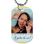 I gotta be me! Dog Tag - Dog Tag (Two Sides)