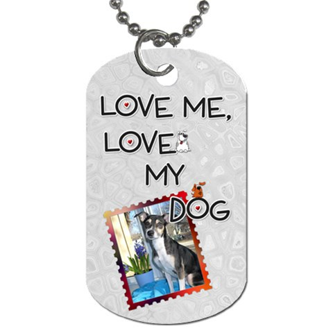 love Me, Love My Dog  Dog Tag By Lil    Dog Tag (one Side)   E2e2a2yw6gh1   Www Artscow Com Front