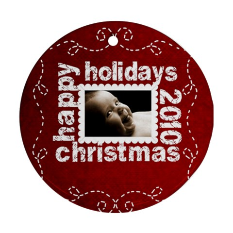 Happy Holidays Christmas 2010 Ornament 2 By Catvinnat   Ornament (round)   Tzzv3j5hqw4f   Www Artscow Com Front