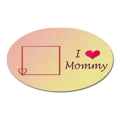 Love Mommy Oval Magnet By Daniela   Magnet (oval)   Tee0frko2uxv   Www Artscow Com Front