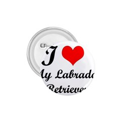 I Love My Labrador Retriever 1 75  Button