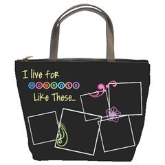 I Live For Moments Like These Bag By Digitalkeepsakes   Bucket Bag   1gbown5exjv3   Www Artscow Com Front