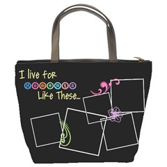 I Live For Moments Like These Bag By Digitalkeepsakes   Bucket Bag   1gbown5exjv3   Www Artscow Com Back