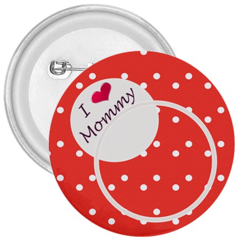 Love Mommy 3  Button By Daniela   3  Button   Dol28npno3j8   Www Artscow Com Front